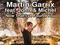 Martin Garrix feat. John & Michel - Now That I've Found You