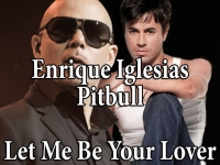 Enrique Iglesias ft. Pitbull - Let Me Be Your Lover