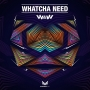 W&W - Whatcha Need